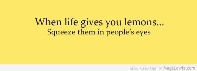 funny-when-life-gives-you-lemons-squeeze-them-in-peoples-eyes-pictures